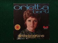 Disco Vinile 45 giri - ORIETTA BERTI - FIN CHE LA BARCA VA (1970) Polydor Italy