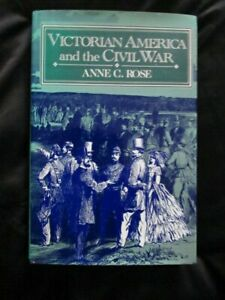 Victorian America and the Civil War by Anne C. Rose