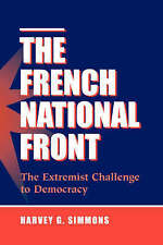The French National Front: The Extremist Challenge To Democracy by Simmons, Har