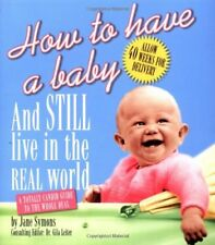 How to Have a Baby and Still Live in the Real World Symons, Jane; Leiter, Gila