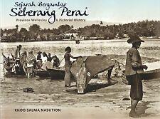 Sejarah Bergambar Sebarang Perai: Provice Wellesley - A Pictorial History