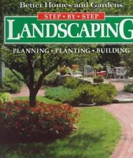 Better Homes and Gardens: Step-by-Step Landscaping : Planning, Planting,...