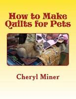 How to Make Quilts for Pets: By Miner, Cheryl
