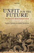 Unfit for the Future : The Need for Moral Enhancement by Ingmar Persson and...