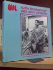 UIL / DALLA FONDAZIONE AGLI ANNI '80 - a cura di Giulio Polotti