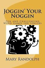 Joggin' Your Noggin : Fun and Challenging Word Games for Seniors by Joseph...