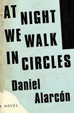 At Night We Walk in Circles: A Novel, Alarcón, Daniel, New Book