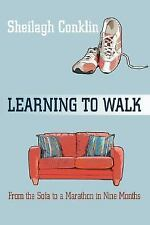 Learning to Walk : From the Sofa to a Marathon in Nine Months by Sheilagh Conkl…