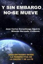 Sin Embargo No Se Mueve: Geocentrismo Desde La Perspectiva de La Razon y La Fe (