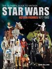 Ultimate Guide to Vintage Star Wars Action Figures, 1977-1985, Paperback by B...