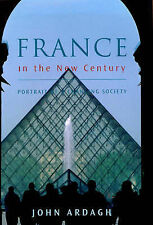 France in the New Century: Portrait of a Changing Society by John Ardagh
