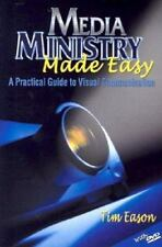 Media Ministry Made Easy: A Practical Guide to Visual Communication, Tim Eason,