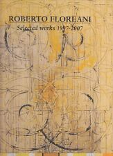 ARTE ROBERTO FLOREANI Selected Works 1997-2007 Edizioni dell'arena