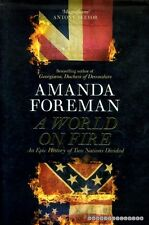 Foreman, Amanda A WORLD ON FIRE : AN EPIC HISTORY OF TWO NATIONS DIVIDED Hardbac