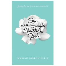 Sex and the Single Christian Girl : Fighting for Purity in a Rom-Com World by...