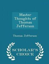 Master Thoughts Thomas Jefferson - Scholar's Choice Edition by Jefferson Thomas