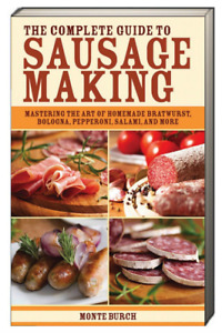 The Complete Guide to Sausage Making Bratwurst,Bologna,Pepperoni+ Monte Burch