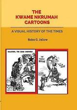 The Kwame Nkrumah Cartoons. A Visual History of the Times by Baba G. Jallow