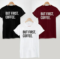 BUT FIRST, COFFEE T-SHIRT Top Funny Slogan Morning Hipster Dope Fresh