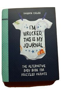 I'm Wrecked, This is My Journal: The Alternative Baby Book for Frazzled Parents,