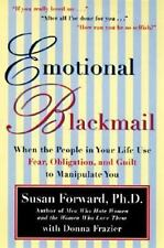 Emotional Blackmail: When the People in Your Life Use Fear, Obligation, and Guil