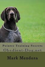Pointer Training Secrets, Paperback by Mendoza, Mark, Like New Used, Free shi.