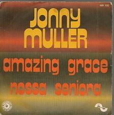 "45 TOURS / 7"" SINGLE--JONNY MULLER--AMAZING GRACE / NASSA SENIORA"