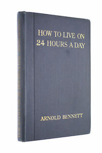 How to Live on 24 Hours a Day. With New Preface. by Arnold Bennett