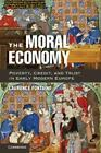 The Moral Economy : Poverty, Credit, and Trust in Early Modern Europe by...