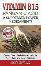 Vitamin B15 - Pangamic Acid: a Supressed Power Medicament? : Cancer Cure -...