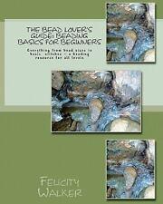 The Bead Lover's Guide: Beading Basics for Beginners by Felicity Walker...