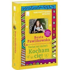 Kurs pozytywnego myslenia. Swiat mi mowi: Kocham cię! Polish Book Polska Ksiazka