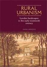 Rural Urbanism : London Landscapes in the Early Nineteenth Century by Dana...