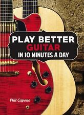 Play Better Guitar in 10 Minutes a Day, Capone, Phil