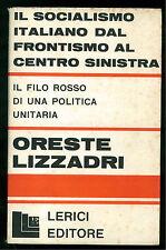 LIZZADRI ORESTE IL SOCIALISMO ITALIANO DAL FRONTISMO CENTRO SINISTRA LERICI 1969