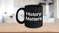 History Matters Mug Black Coffee Cup Funny Gift for US World Ancient Professor