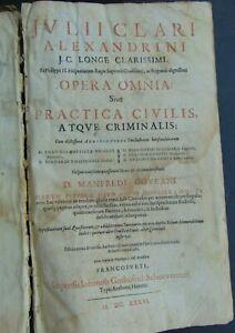 c.1636 JULII CLARI ALEXANDRINI J.C. LONGE CLARISSIMI... CIVILIS ATQUE CRIMINALIS