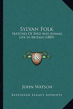 Sylvan Folk: Sketches Of Bird And Animal Life In Britain (1889) by John Watson