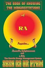 The Book of Knowing the Manifestations of Ra Again (Paperback or Softback)