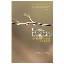 Hanging on for Dear Life : Our Family's Victory over Cancer: By Oakley, Bever...