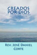 Creados Por Dios : La Unica Declaracion Razonable Sobre Los Origenes by Jose...