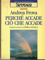 LIBRO=PERCHE' ACCADE CIO' CHE ACCADE SCIENZE/TECNICA ANDREA FROVA BUR 1996