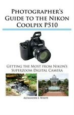 Photographer's Guide to the Nikon Coolpix P510 (Paperback or Softback)