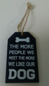The More People We Meet The More We Like Our Dog -  Mini Wooden Dog Hanging Sign