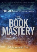 Book of Mastery : A Channeled Text, Paperback by Selig, Paul