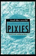 Fool the World: The Oral History of a Band Called Pixies by Josh Frank, Caryn G