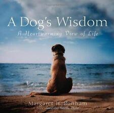 A Dog's Wisdom : A Heartwarming View of Life by Margaret H. Bonham (2005,...