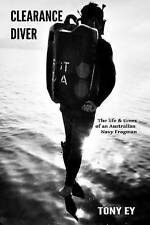Clearance Diver: The life and times of an Australian Navy Frogman by Tony Ey