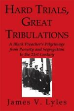 Hard Trials, Great Tribulations: A Black Preacher's Pilgrimage from Poverty and