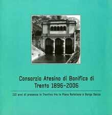 Consorzio atesino di bonifica di Trento 1896-2006: 110 anni di presenza in Trent
